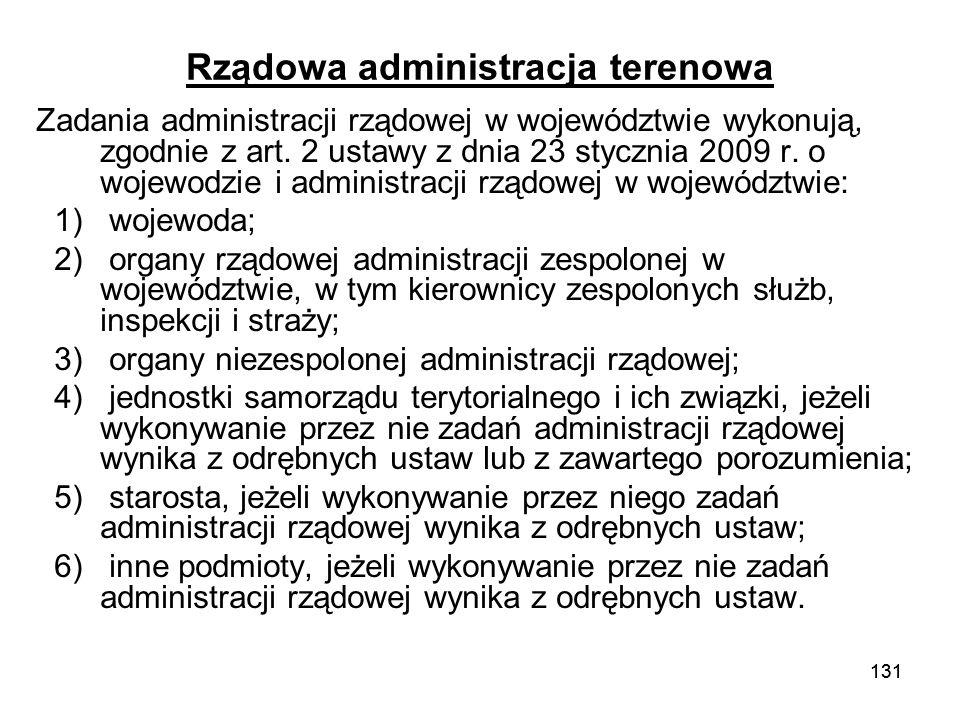 131 Rządowa administracja terenowa Zadania administracji rządowej w województwie wykonują, zgodnie z art. 2 ustawy z dnia 23 stycznia 2009 r. o wojewo