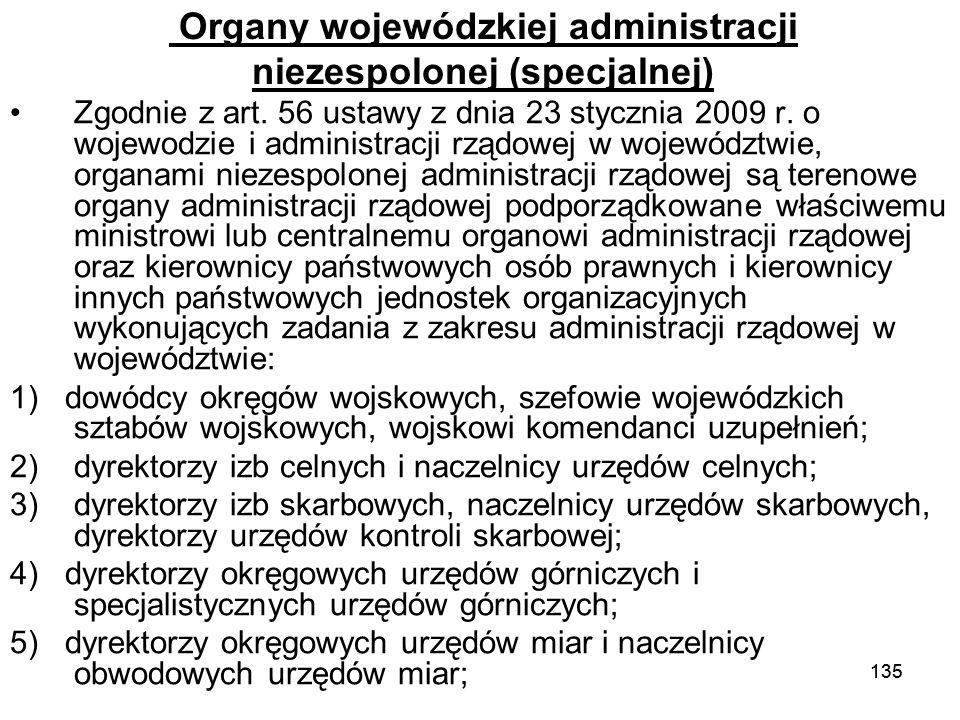 135 Organy wojewódzkiej administracji niezespolonej (specjalnej) Zgodnie z art. 56 ustawy z dnia 23 stycznia 2009 r. o wojewodzie i administracji rząd