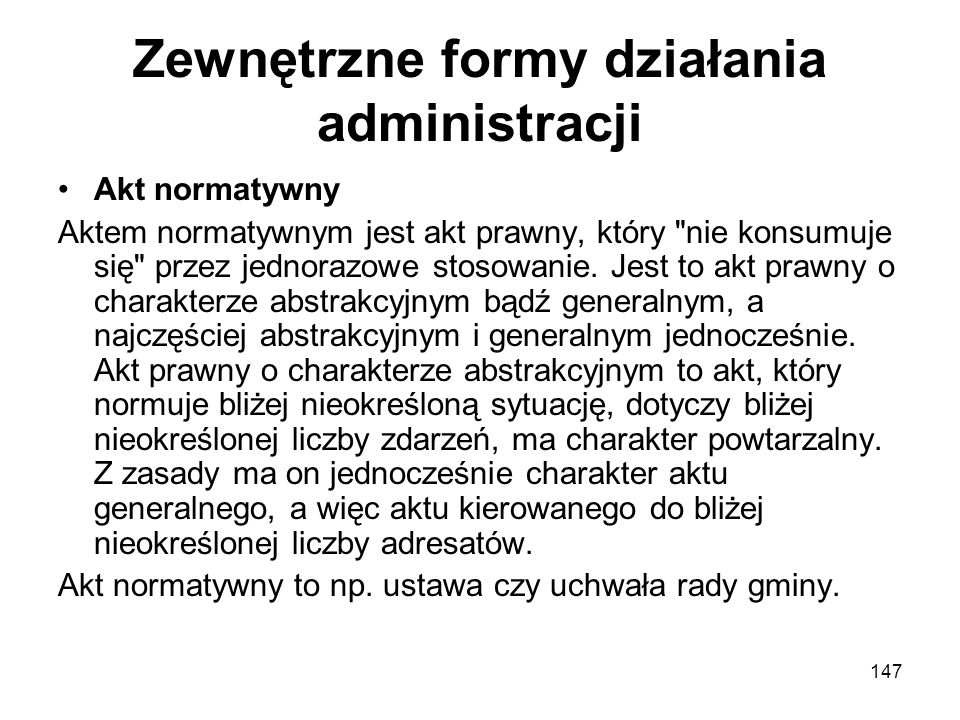147 Zewnętrzne formy działania administracji Akt normatywny Aktem normatywnym jest akt prawny, który