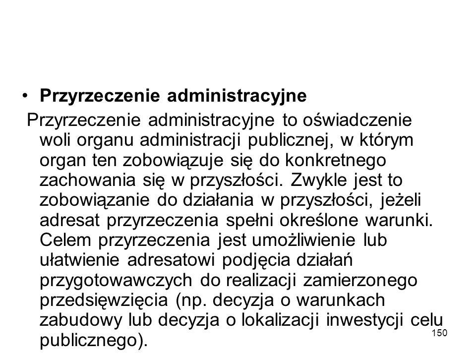 150 Przyrzeczenie administracyjne Przyrzeczenie administracyjne to oświadczenie woli organu administracji publicznej, w którym organ ten zobowiązuje s