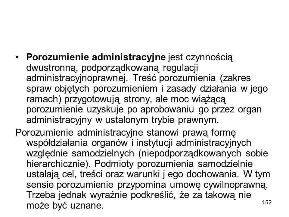 152 Porozumienie administracyjne jest czynnością dwustronną, podporządkowaną regulacji administracyjnoprawnej. Treść porozumienia (zakres spraw objęty