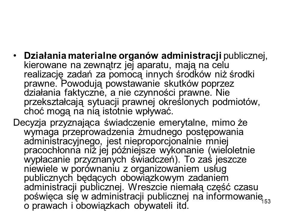 153 Działania materialne organów administracji publicznej, kierowane na zewnątrz jej aparatu, mają na celu realizację zadań za pomocą innych środków n
