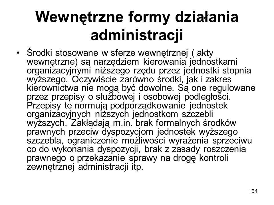 154 Wewnętrzne formy działania administracji Środki stosowane w sferze wewnętrznej ( akty wewnętrzne) są narzędziem kierowania jednostkami organizacyj