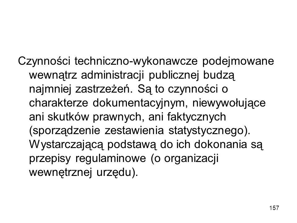 157 Czynności techniczno-wykonawcze podejmowane wewnątrz administracji publicznej budzą najmniej zastrzeżeń. Są to czynności o charakterze dokumentacy