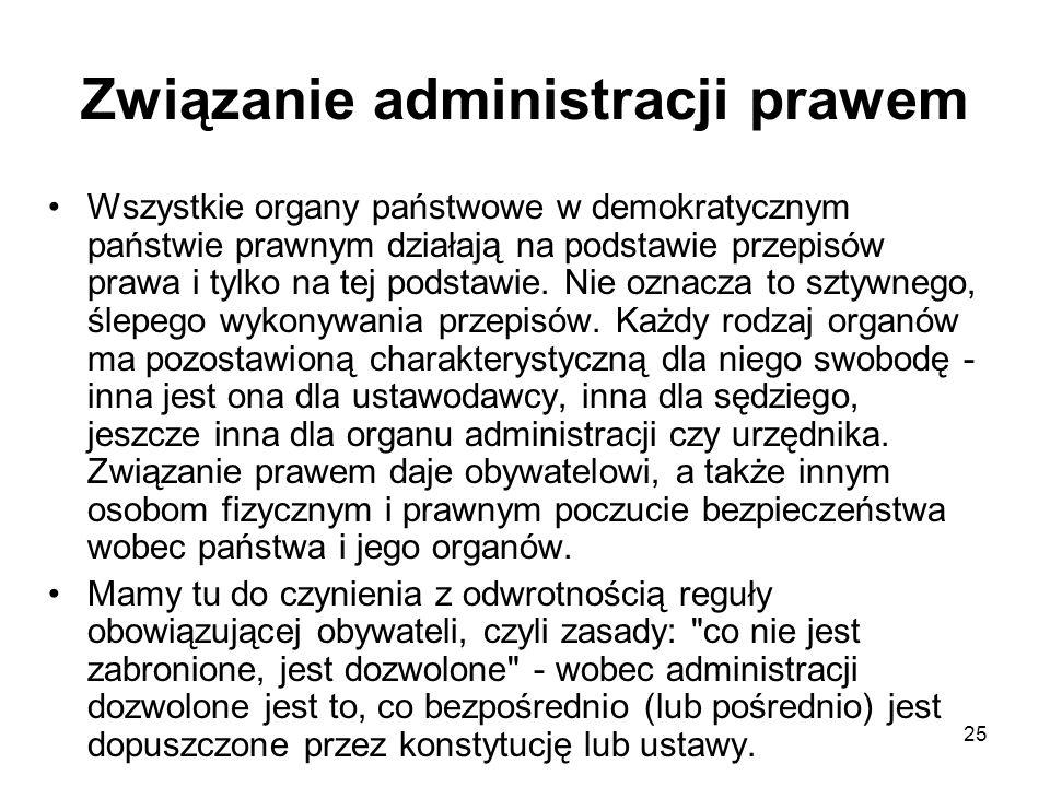 25 Związanie administracji prawem Wszystkie organy państwowe w demokratycznym państwie prawnym działają na podstawie przepisów prawa i tylko na tej po
