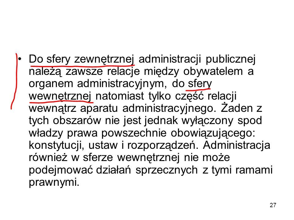 27 Do sfery zewnętrznej administracji publicznej należą zawsze relacje między obywatelem a organem administracyjnym, do sfery wewnętrznej natomiast ty