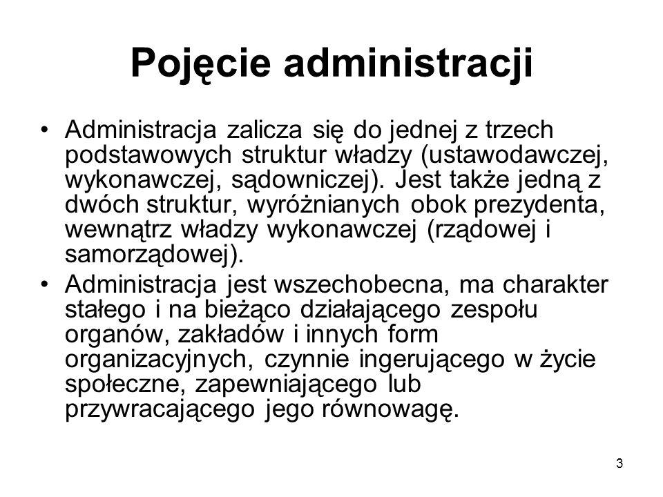 3 Pojęcie administracji Administracja zalicza się do jednej z trzech podstawowych struktur władzy (ustawodawczej, wykonawczej, sądowniczej). Jest takż