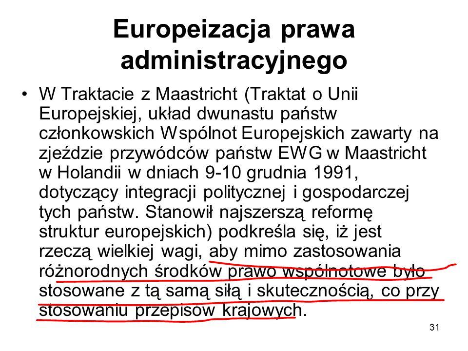 31 Europeizacja prawa administracyjnego W Traktacie z Maastricht (Traktat o Unii Europejskiej, układ dwunastu państw członkowskich Wspólnot Europejski