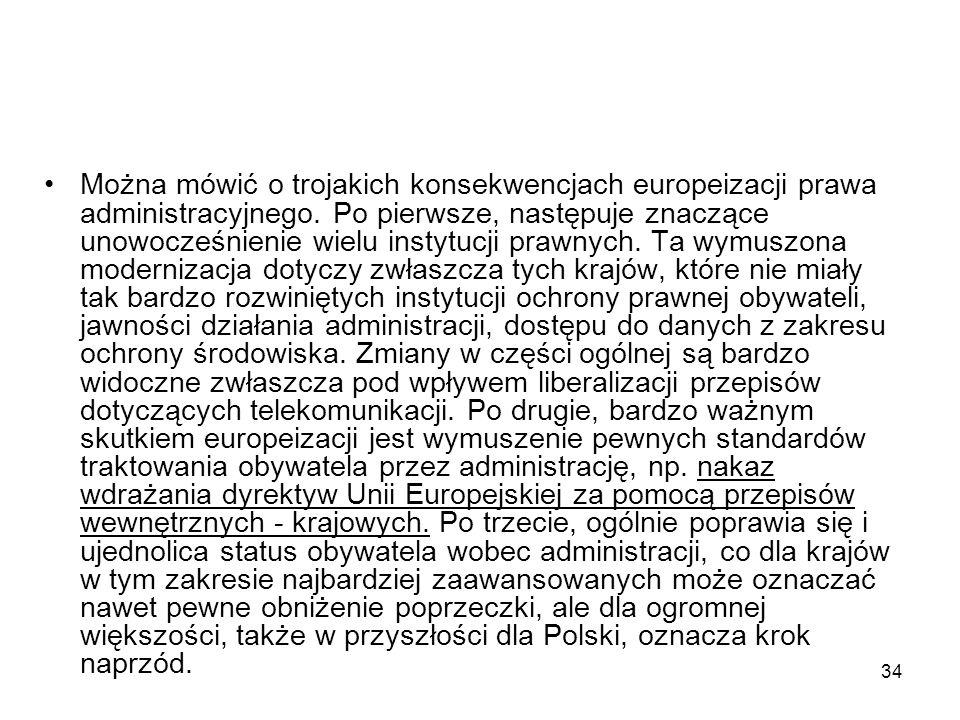 34 Można mówić o trojakich konsekwencjach europeizacji prawa administracyjnego. Po pierwsze, następuje znaczące unowocześnienie wielu instytucji prawn