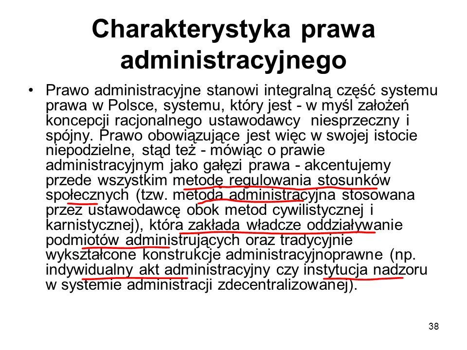 38 Charakterystyka prawa administracyjnego Prawo administracyjne stanowi integralną część systemu prawa w Polsce, systemu, który jest - w myśl założeń