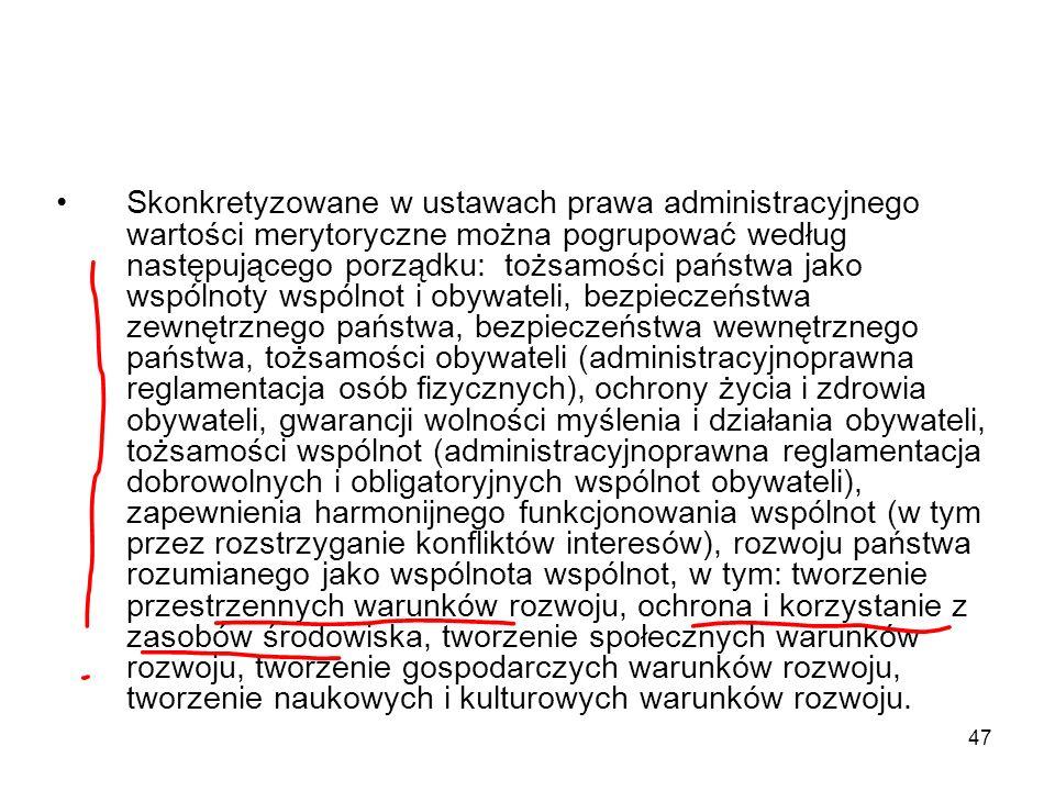 47 Skonkretyzowane w ustawach prawa administracyjnego wartości merytoryczne można pogrupować według następującego porządku: tożsamości państwa jako ws