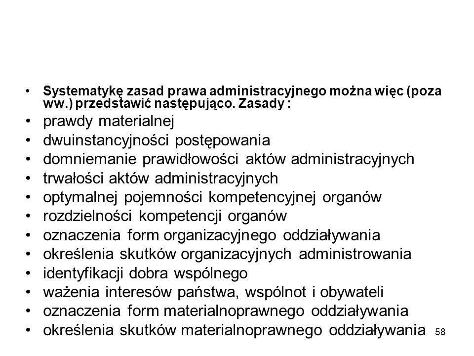 58 Systematykę zasad prawa administracyjnego można więc (poza ww.) przedstawić następująco. Zasady : prawdy materialnej dwuinstancyjności postępowania