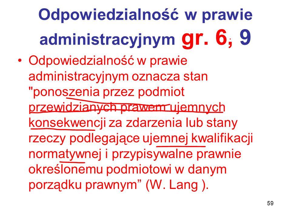 59 Odpowiedzialność w prawie administracyjnym gr. 6, 9 Odpowiedzialność w prawie administracyjnym oznacza stan