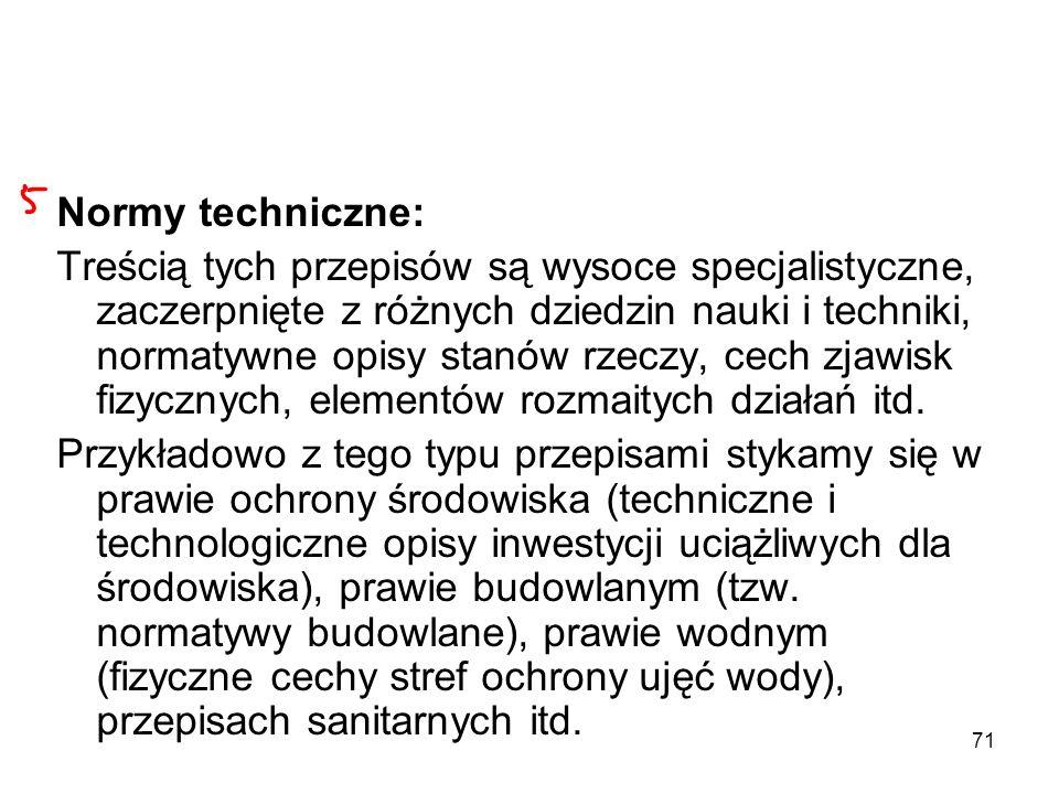 71 Normy techniczne: Treścią tych przepisów są wysoce specjalistyczne, zaczerpnięte z różnych dziedzin nauki i techniki, normatywne opisy stanów rzecz