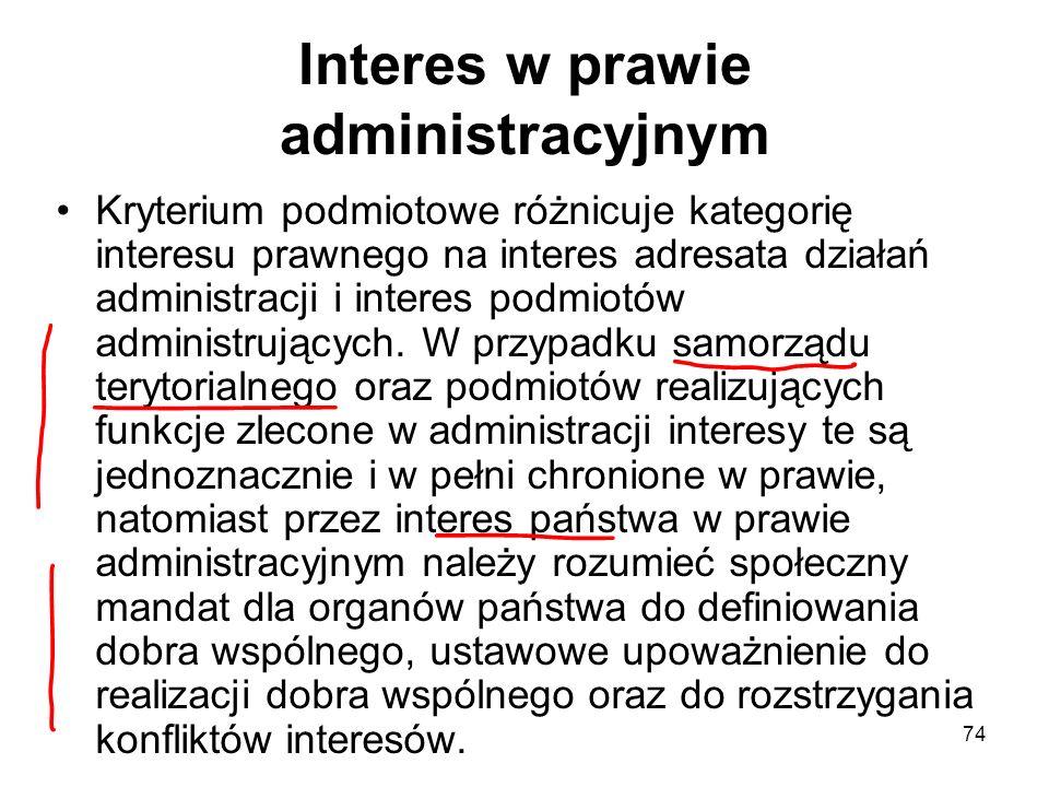 74 Interes w prawie administracyjnym Kryterium podmiotowe różnicuje kategorię interesu prawnego na interes adresata działań administracji i interes po