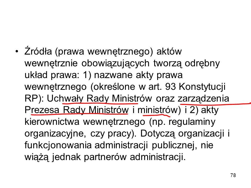 78 Źródła (prawa wewnętrznego) aktów wewnętrznie obowiązujących tworzą odrębny układ prawa: 1) nazwane akty prawa wewnętrznego (określone w art. 93 Ko