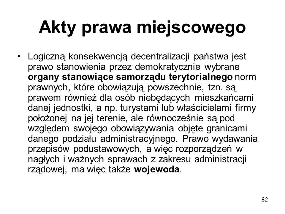 82 Akty prawa miejscowego Logiczną konsekwencją decentralizacji państwa jest prawo stanowienia przez demokratycznie wybrane organy stanowiące samorząd