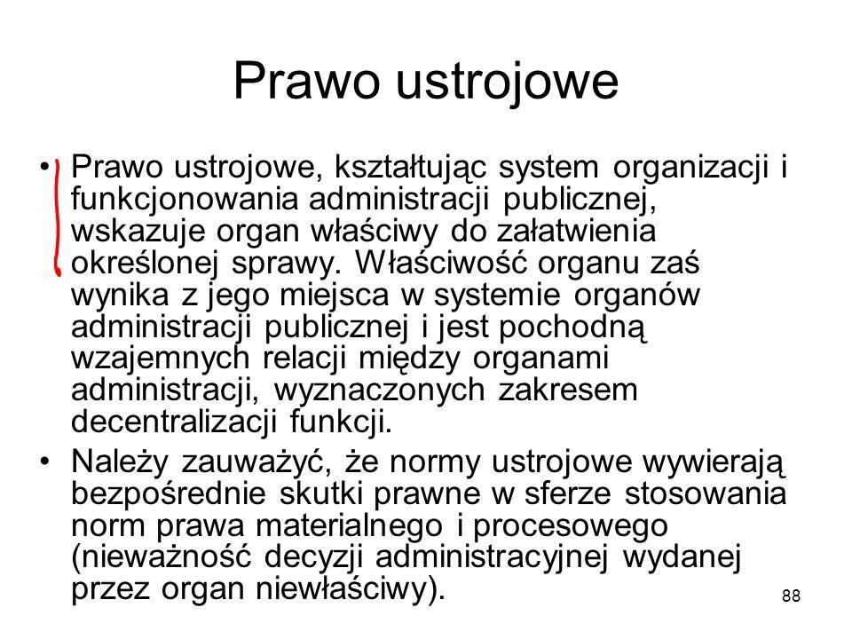 88 Prawo ustrojowe Prawo ustrojowe, kształtując system organizacji i funkcjonowania administracji publicznej, wskazuje organ właściwy do załatwienia o