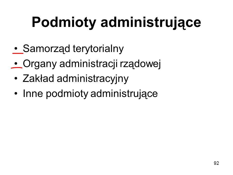 92 Podmioty administrujące Samorząd terytorialny Organy administracji rządowej Zakład administracyjny Inne podmioty administrujące