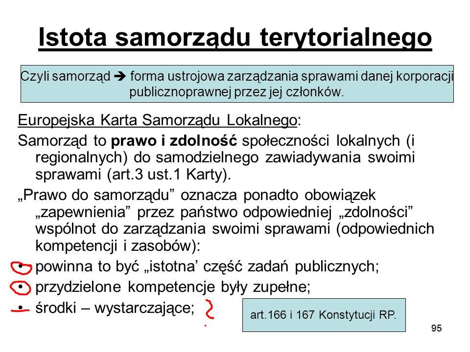 95 Istota samorządu terytorialnego Europejska Karta Samorządu Lokalnego: Samorząd to prawo i zdolność społeczności lokalnych (i regionalnych) do samod