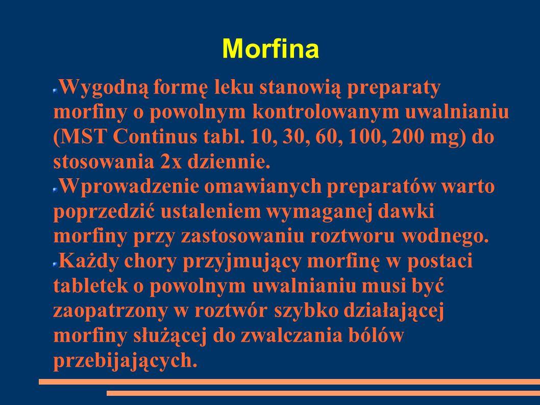 Morfina Wygodną formę leku stanowią preparaty morfiny o powolnym kontrolowanym uwalnianiu (MST Continus tabl. 10, 30, 60, 100, 200 mg) do stosowania 2