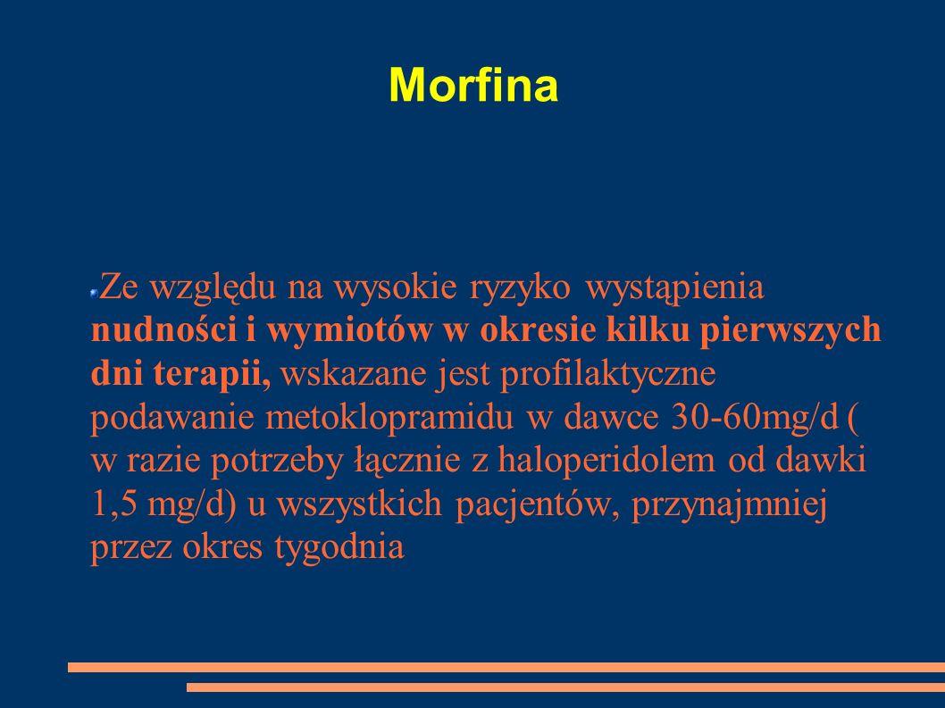 Morfina Ze względu na wysokie ryzyko wystąpienia nudności i wymiotów w okresie kilku pierwszych dni terapii, wskazane jest profilaktyczne podawanie me
