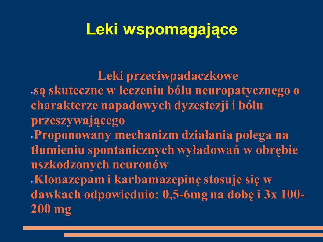 Leki wspomagające Leki przeciwpadaczkowe są skuteczne w leczeniu bólu neuropatycznego o charakterze napadowych dyzestezji i bólu przeszywającego Propo