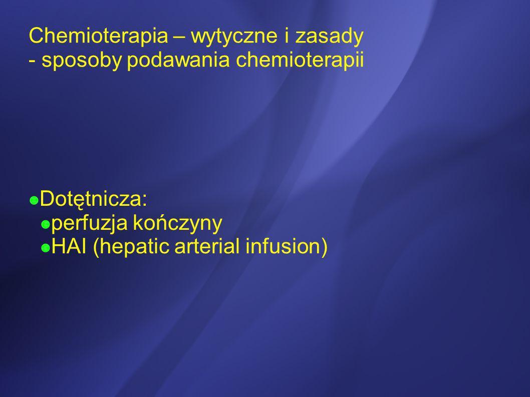 Chemioterapia – wytyczne i zasady - sposoby podawania chemioterapii Dotętnicza: perfuzja kończyny HAI (hepatic arterial infusion)