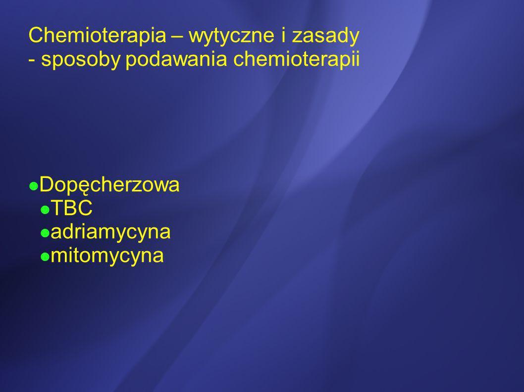 Chemioterapia – wytyczne i zasady - sposoby podawania chemioterapii Dopęcherzowa TBC adriamycyna mitomycyna