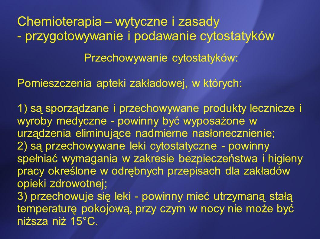 Chemioterapia – wytyczne i zasady - przygotowywanie i podawanie cytostatyków Przechowywanie cytostatyków: Pomieszczenia apteki zakładowej, w których: