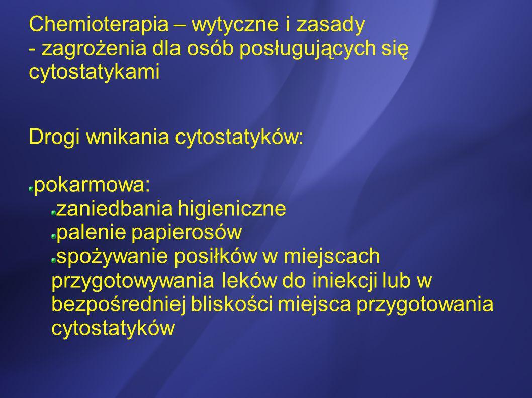 Chemioterapia – wytyczne i zasady - zagrożenia dla osób posługujących się cytostatykami Drogi wnikania cytostatyków: pokarmowa: zaniedbania higieniczn
