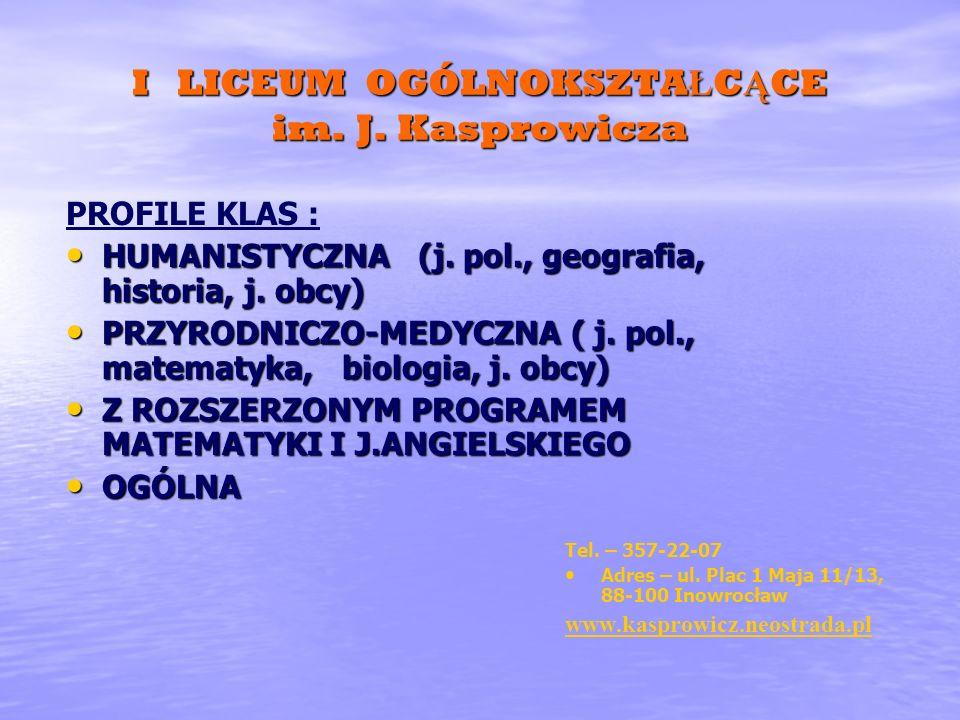 I LICEUM OGÓLNOKSZTA Ł C Ą CE im. J. Kasprowicza PROFILE KLAS : HUMANISTYCZNA (j. pol., geografia, historia, j. obcy) HUMANISTYCZNA (j. pol., geografi