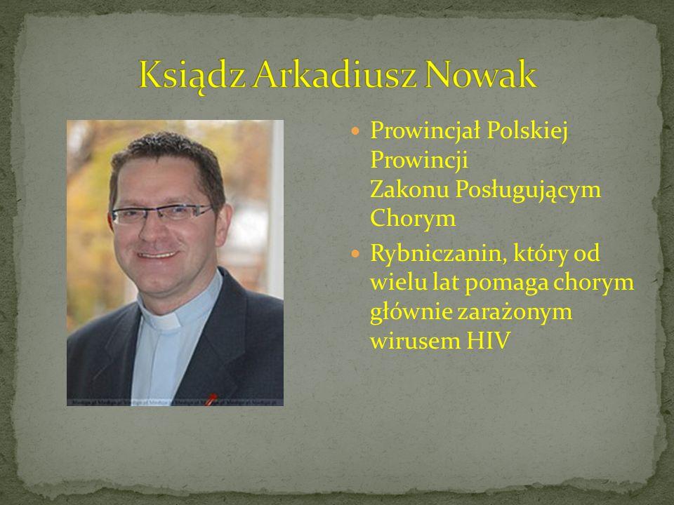 Prowincjał Polskiej Prowincji Zakonu Posługującym Chorym Rybniczanin, który od wielu lat pomaga chorym głównie zarażonym wirusem HIV