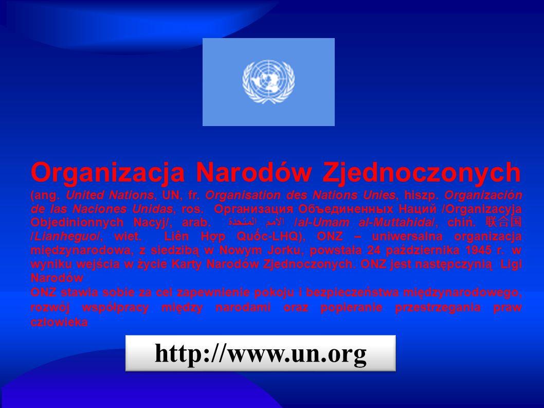 Organizacja Narodów Zjednoczonych (ang. United Nations, UN, fr. Organisation des Nations Unies, hiszp. Organización de las Naciones Unidas, ros. Орган