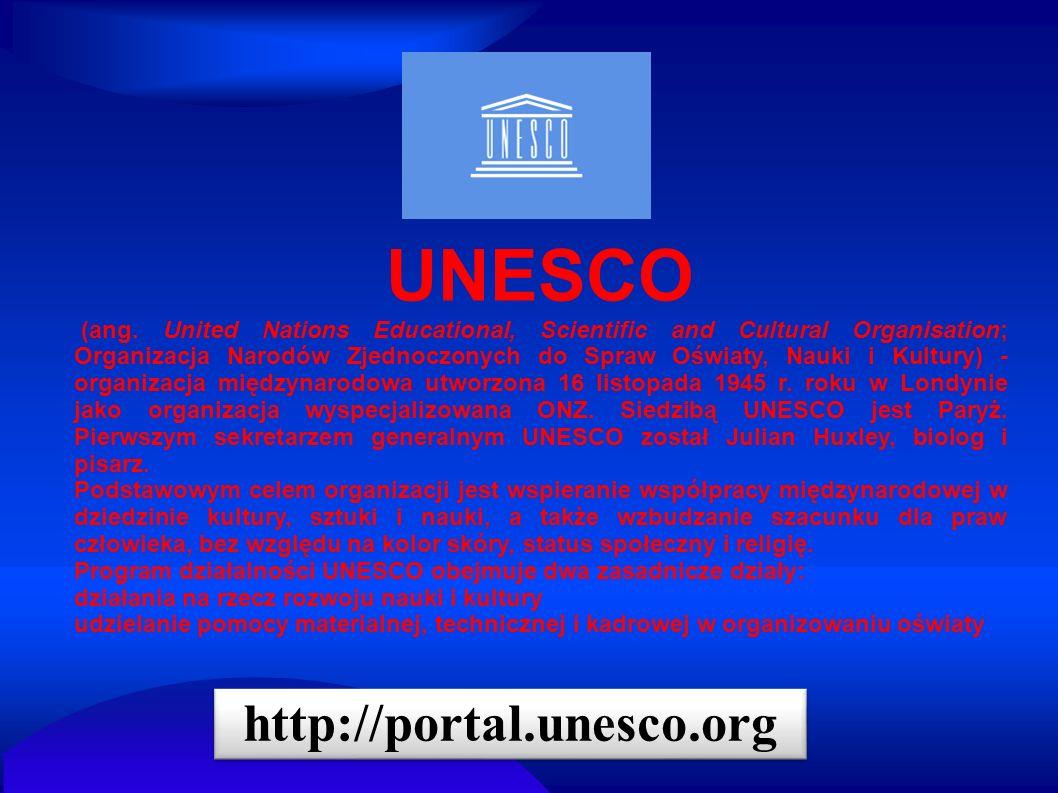 UNESCO (ang. United Nations Educational, Scientific and Cultural Organisation; Organizacja Narodów Zjednoczonych do Spraw Oświaty, Nauki i Kultury) -