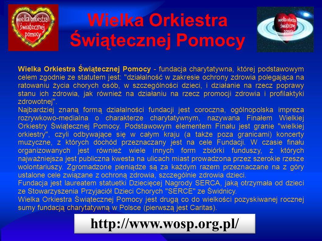 Wielka Orkiestra Świątecznej Pomocy Wielka Orkiestra Świątecznej Pomocy - fundacja charytatywna, której podstawowym celem zgodnie ze statutem jest: