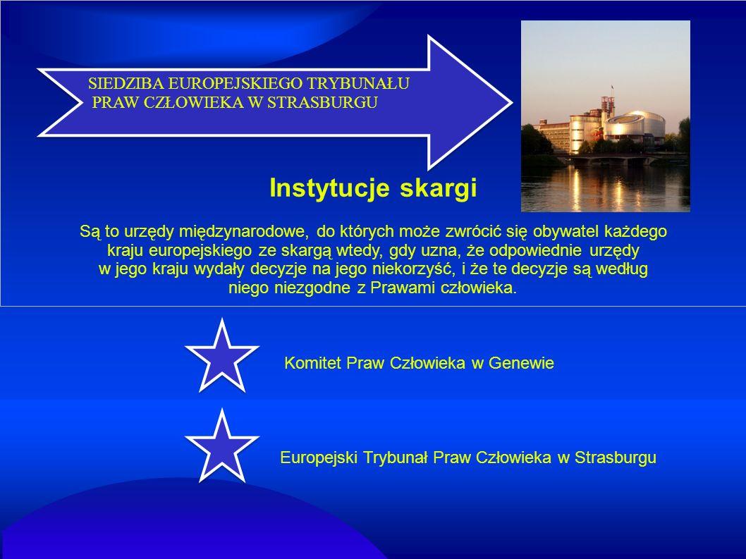Instytucje skargi Są to urzędy międzynarodowe, do których może zwrócić się obywatel każdego kraju europejskiego ze skargą wtedy, gdy uzna, że odpowied