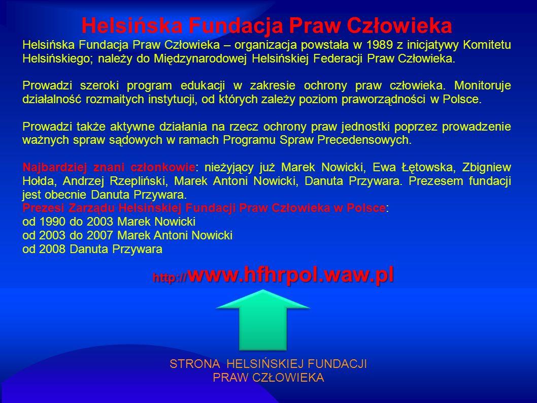 Human Rights Watch (HRW) Pozarządowa organizacja zajmująca się ochroną praw człowieka, powstała w 1988 z przekształcenia Helsinki Watch.