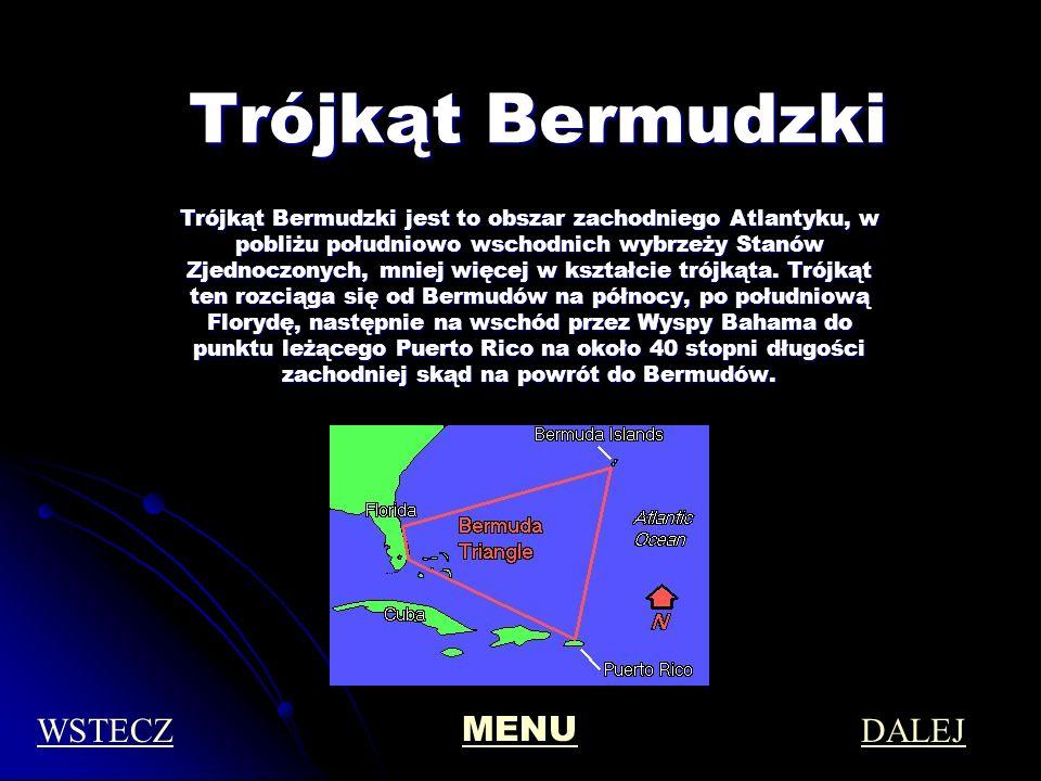 Trójkąt Bermudzki Trójkąt Bermudzki jest to obszar zachodniego Atlantyku, w pobliżu południowo wschodnich wybrzeży Stanów Zjednoczonych, mniej więcej