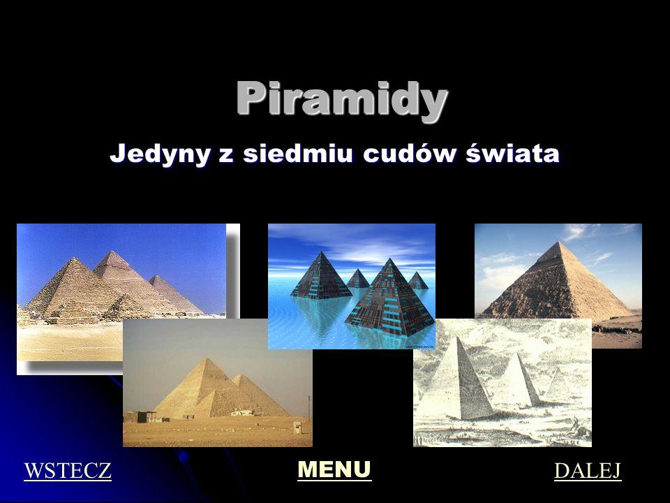 Piramidy Jedyny z siedmiu cudów świata MENU WSTECZDALEJ