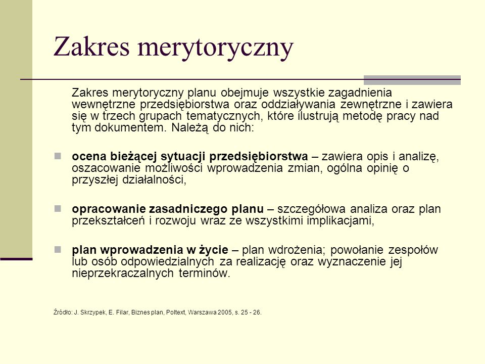 Zakres merytoryczny Zakres merytoryczny planu obejmuje wszystkie zagadnienia wewnętrzne przedsiębiorstwa oraz oddziaływania zewnętrzne i zawiera się w