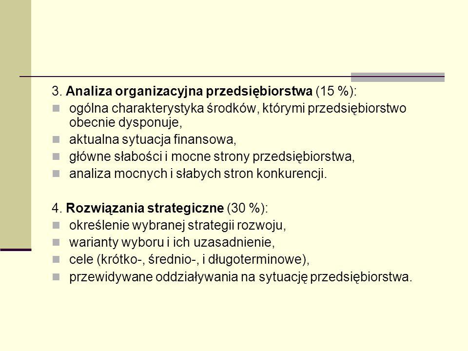 3. Analiza organizacyjna przedsiębiorstwa (15 %): ogólna charakterystyka środków, którymi przedsiębiorstwo obecnie dysponuje, aktualna sytuacja finans