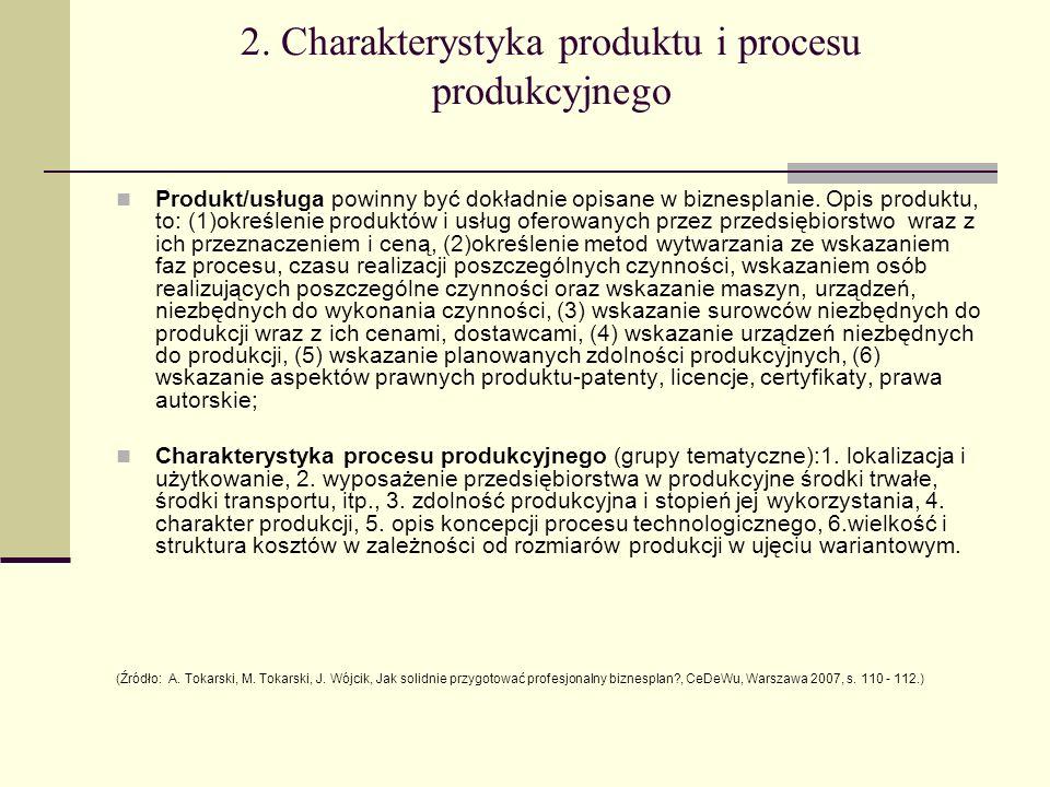2. Charakterystyka produktu i procesu produkcyjnego Produkt/usługa powinny być dokładnie opisane w biznesplanie. Opis produktu, to: (1)określenie prod