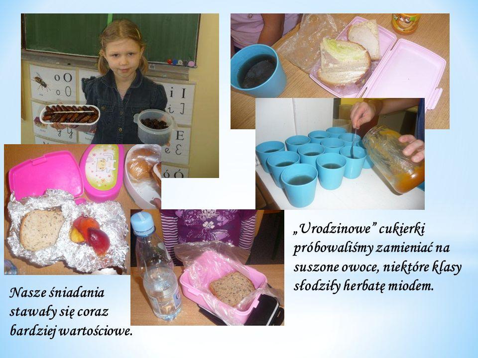 Urodzinowe cukierki próbowaliśmy zamieniać na suszone owoce, niektóre klasy słodziły herbatę miodem. Nasze śniadania stawały się coraz bardziej wartoś