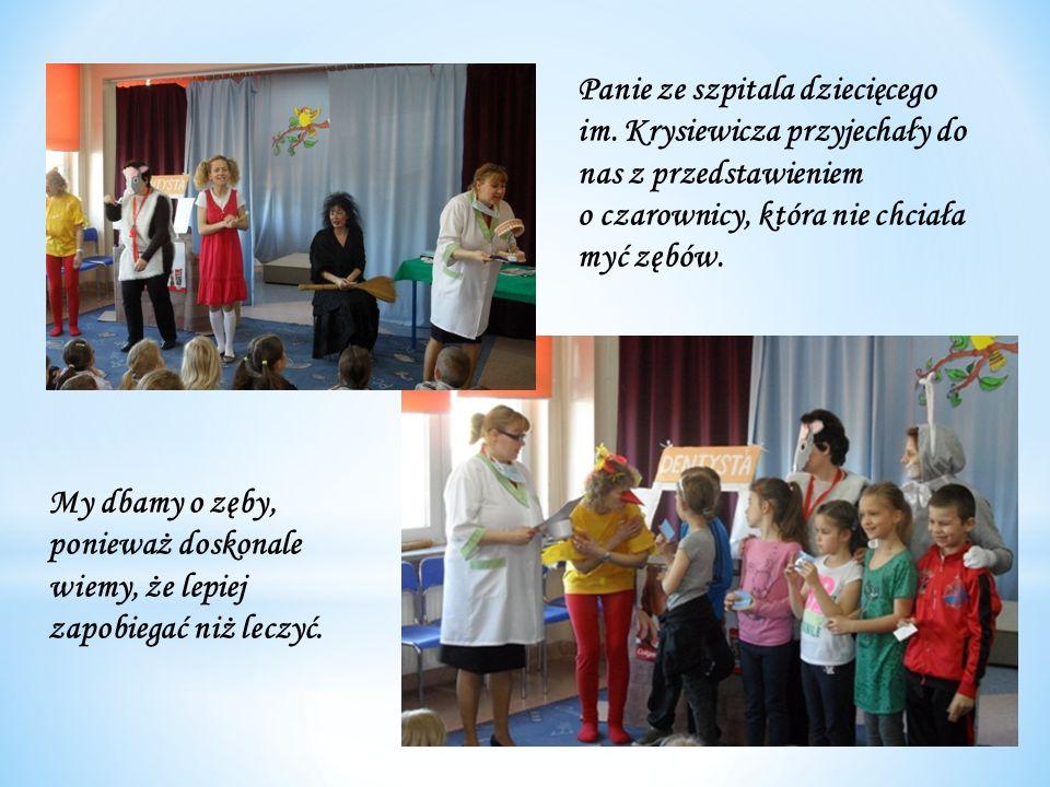 Panie ze szpitala dziecięcego im. Krysiewicza przyjechały do nas z przedstawieniem o czarownicy, która nie chciała myć zębów. My dbamy o zęby, poniewa