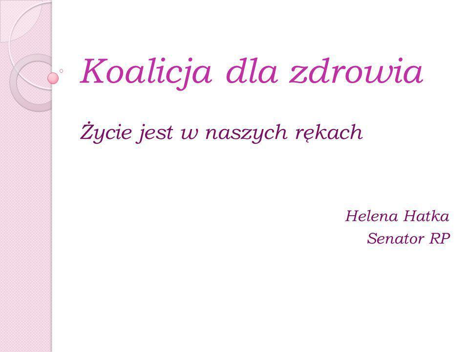 Koalicja dla zdrowia Życie jest w naszych rękach Helena Hatka Senator RP