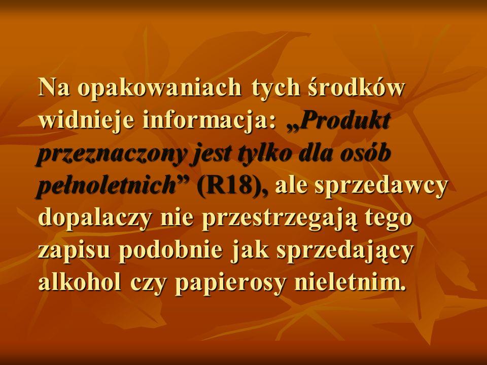 Na opakowaniach tych środków widnieje informacja: Produkt przeznaczony jest tylko dla osób pełnoletnich (R18), ale sprzedawcy dopalaczy nie przestrzeg