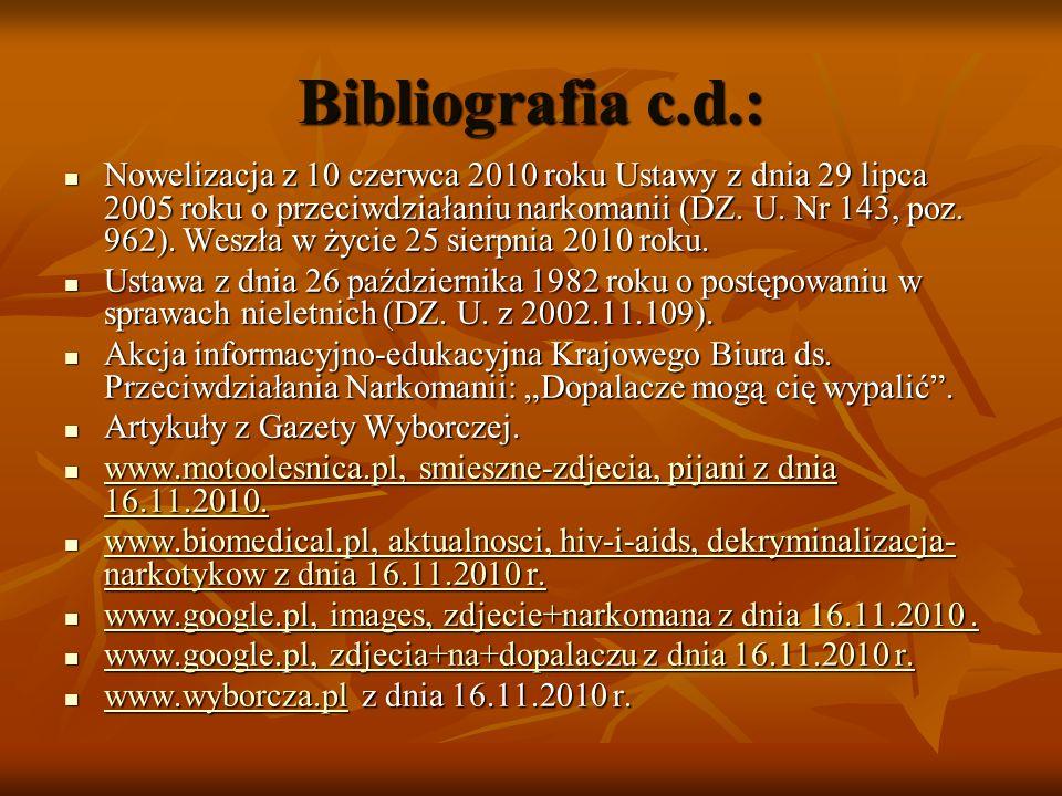 Bibliografia c.d.: Nowelizacja z 10 czerwca 2010 roku Ustawy z dnia 29 lipca 2005 roku o przeciwdziałaniu narkomanii (DZ. U. Nr 143, poz. 962). Weszła