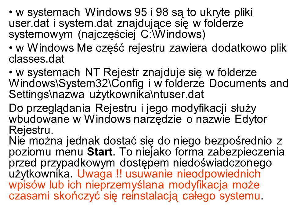 w systemach Windows 95 i 98 są to ukryte pliki user.dat i system.dat znajdujące się w folderze systemowym (najczęściej C:\Windows) w Windows Me część