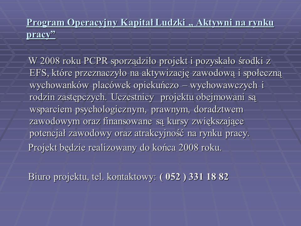 Program Operacyjny Kapitał Ludzki Aktywni na rynku pracy W 2008 roku PCPR sporządziło projekt i pozyskało środki z EFS, które przeznaczyło na aktywiza